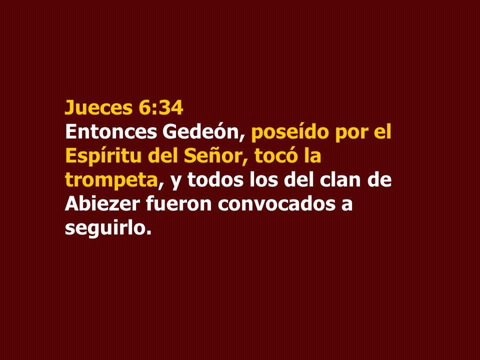Jueces 6:34 Entonces Gedeón, poseído por el Espíritu del Señor, tocó la trompeta, y todos los del clan de Abiezer fueron convocados a seguirlo.