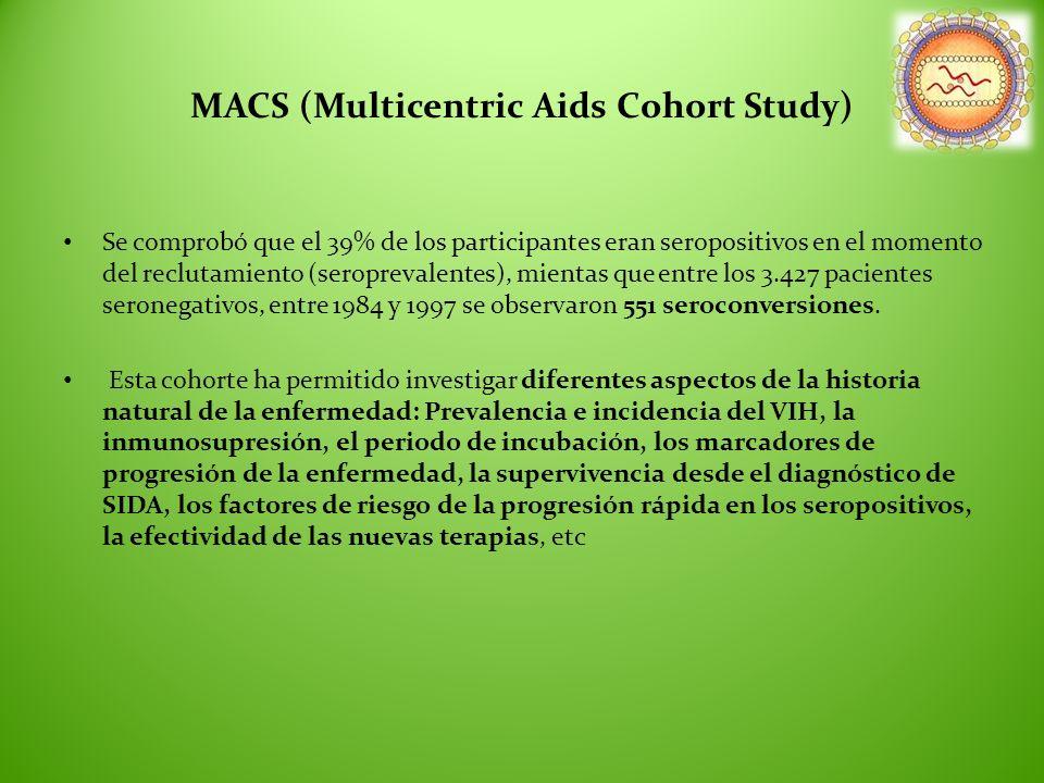 MACS (Multicentric Aids Cohort Study) Se comprobó que el 39% de los participantes eran seropositivos en el momento del reclutamiento (seroprevalentes)