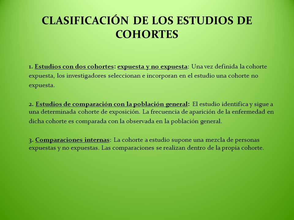 CLASIFICACIÓN DE LOS ESTUDIOS DE COHORTES 1. Estudios con dos cohortes: expuesta y no expuesta: Una vez definida la cohorte expuesta, los investigador