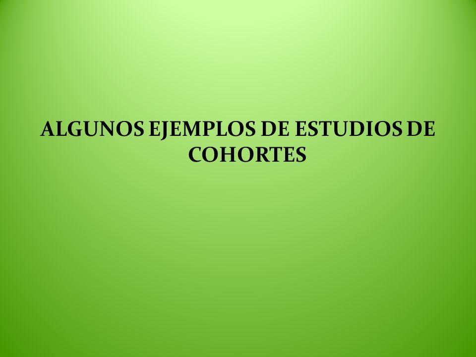 ALGUNOS EJEMPLOS DE ESTUDIOS DE COHORTES