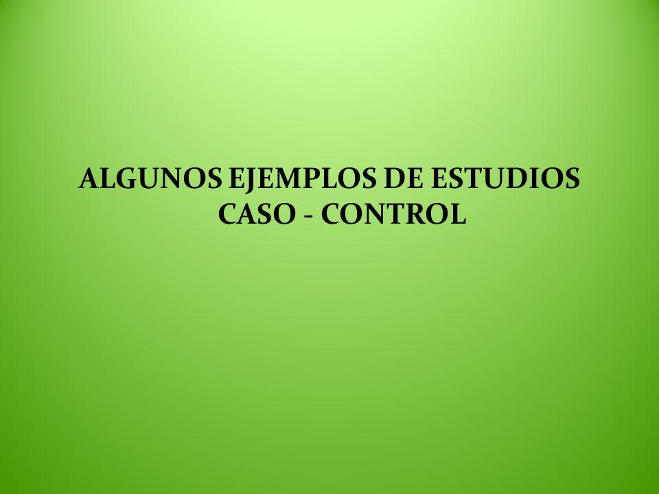 ALGUNOS EJEMPLOS DE ESTUDIOS CASO - CONTROL