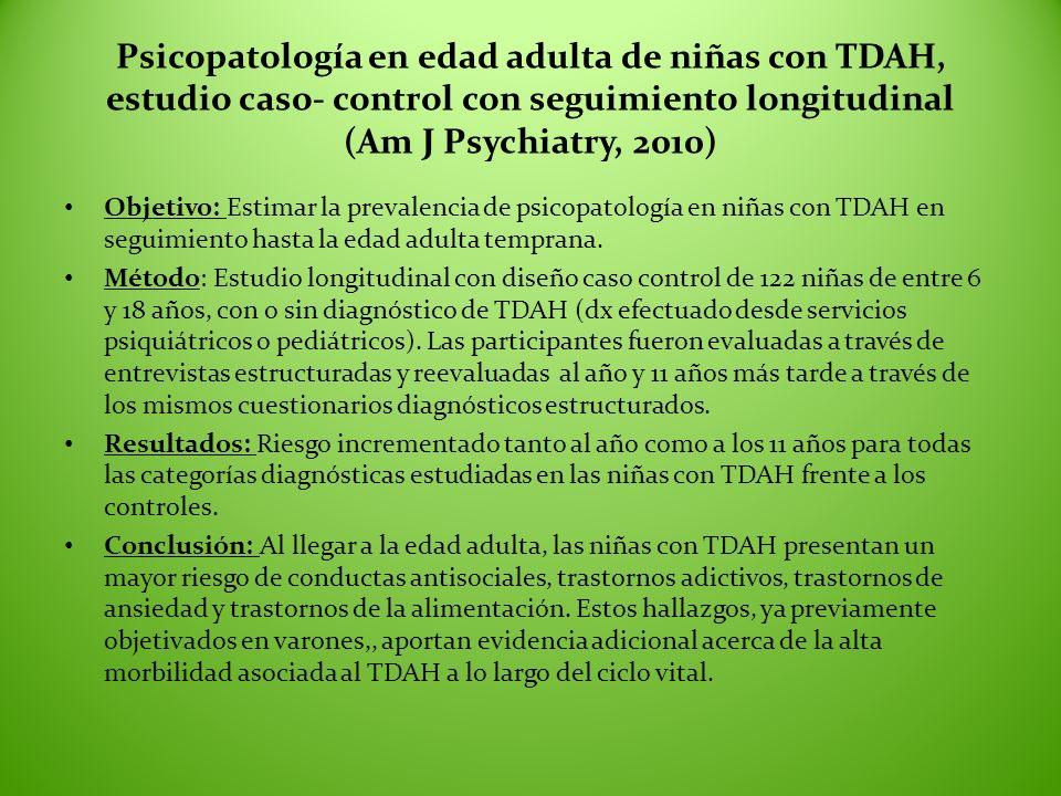 Psicopatología en edad adulta de niñas con TDAH, estudio caso- control con seguimiento longitudinal (Am J Psychiatry, 2010) Objetivo: Estimar la preva