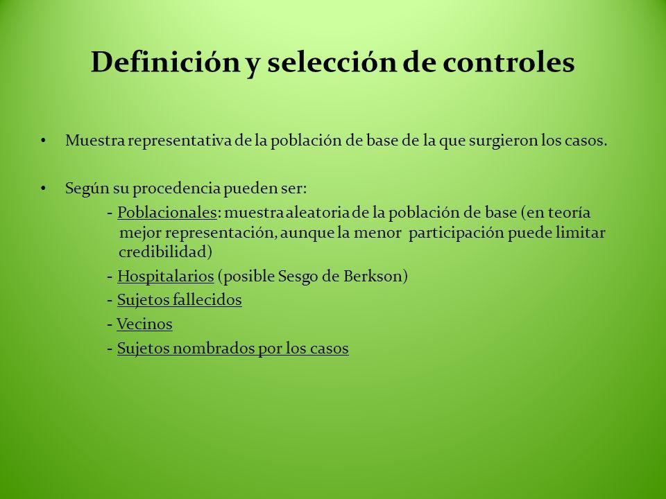 Definición y selección de controles Muestra representativa de la población de base de la que surgieron los casos. Según su procedencia pueden ser: - P