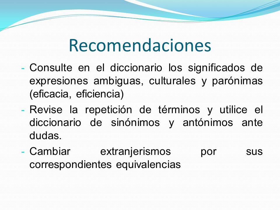 Recomendaciones - Consulte en el diccionario los significados de expresiones ambiguas, culturales y parónimas (eficacia, eficiencia) - Revise la repet