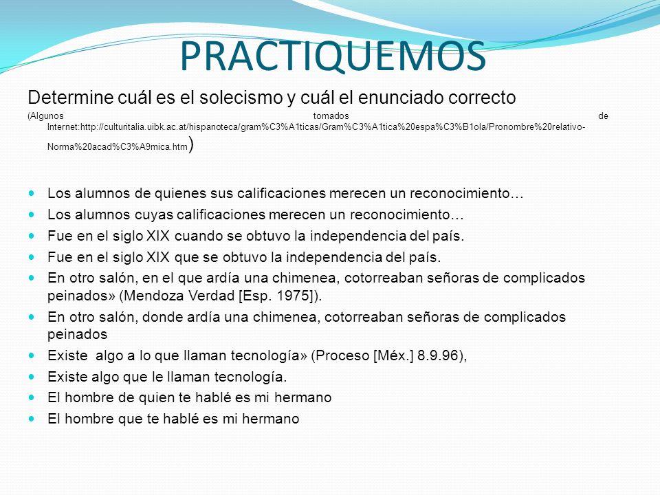 PRACTIQUEMOS Determine cuál es el solecismo y cuál el enunciado correcto (Algunos tomados de Internet:http://culturitalia.uibk.ac.at/hispanoteca/gram%