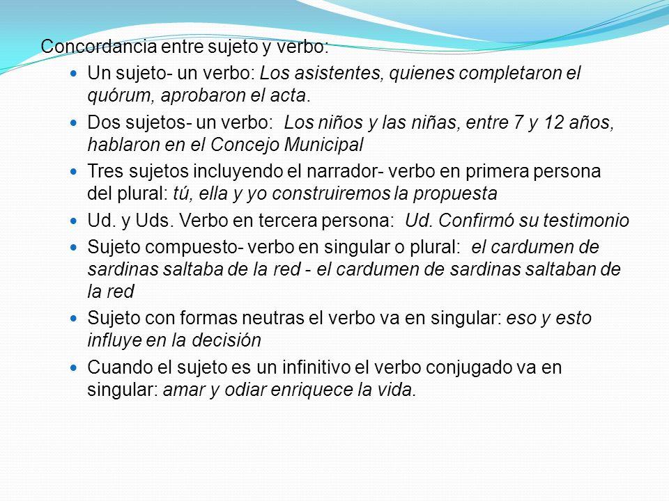 Concordancia entre sujeto y verbo: Un sujeto- un verbo: Los asistentes, quienes completaron el quórum, aprobaron el acta. Dos sujetos- un verbo: Los n