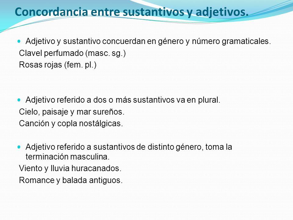 Concordancia entre sustantivos y adjetivos. Adjetivo y sustantivo concuerdan en género y número gramaticales. Clavel perfumado (masc. sg.) Rosas rojas