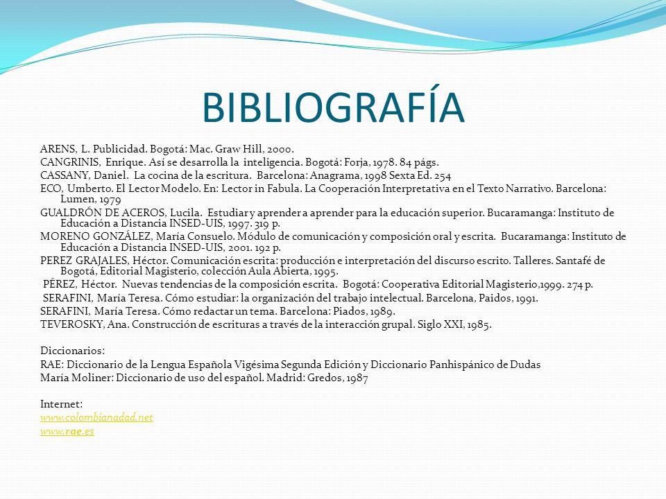 BIBLIOGRAFÍA ARENS, L. Publicidad. Bogotá: Mac. Graw Hill, 2000. CANGRINIS, Enrique. Así se desarrolla la inteligencia. Bogotá: Forja, 1978. 84 págs.