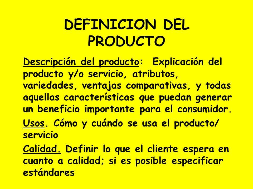 DEFINICION DEL PRODUCTO Descripción del producto: Explicación del producto y/o servicio, atributos, variedades, ventajas comparativas, y todas aquella