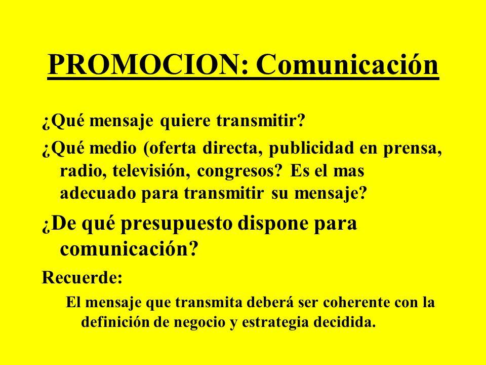 PROMOCION: Comunicación ¿Qué mensaje quiere transmitir? ¿Qué medio (oferta directa, publicidad en prensa, radio, televisión, congresos? Es el mas adec