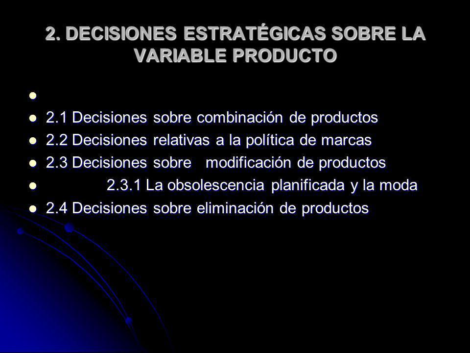 2. DECISIONES ESTRATÉGICAS SOBRE LA VARIABLE PRODUCTO 2.1 Decisiones sobre combinación de productos 2.1 Decisiones sobre combinación de productos 2.2