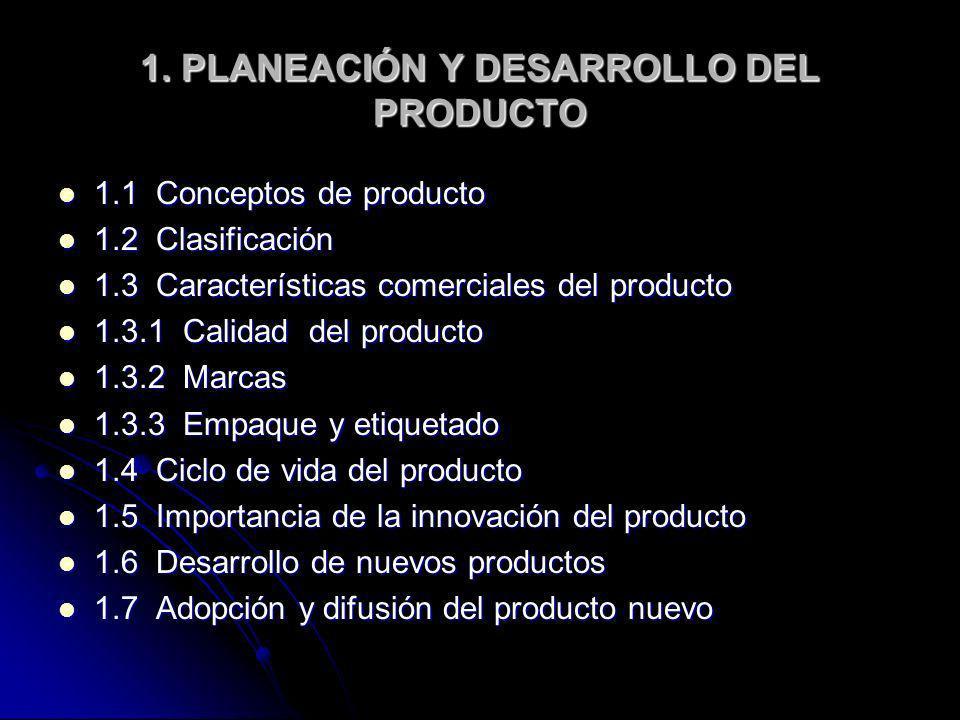 1. PLANEACIÓN Y DESARROLLO DEL PRODUCTO 1.1 Conceptos de producto 1.1 Conceptos de producto 1.2 Clasificación 1.2 Clasificación 1.3 Características co