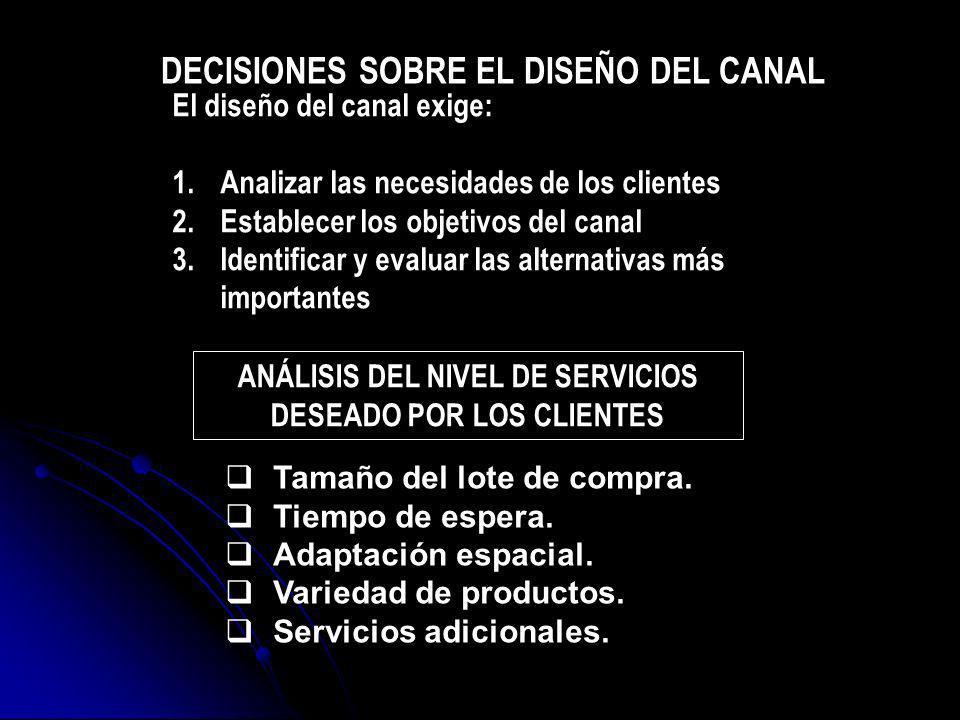 El diseño del canal exige: 1.Analizar las necesidades de los clientes 2.Establecer los objetivos del canal 3.Identificar y evaluar las alternativas má