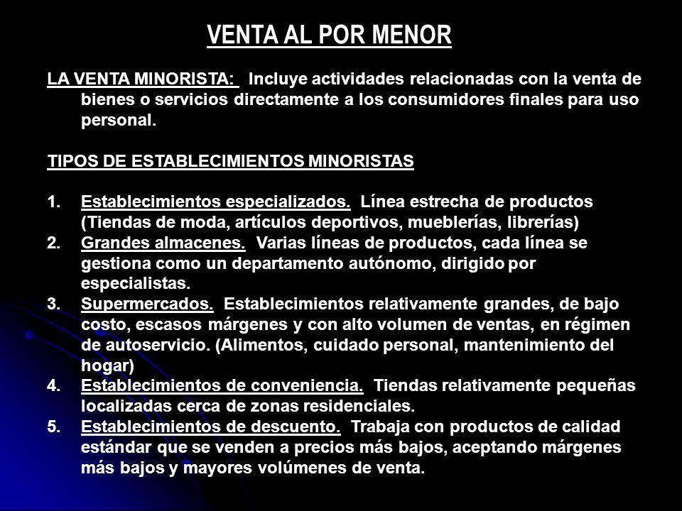 VENTA AL POR MENOR LA VENTA MINORISTA: Incluye actividades relacionadas con la venta de bienes o servicios directamente a los consumidores finales par