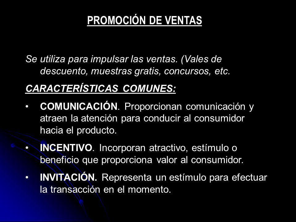 Se utiliza para impulsar las ventas. (Vales de descuento, muestras gratis, concursos, etc. CARACTERÍSTICAS COMUNES: COMUNICACIÓN. Proporcionan comunic