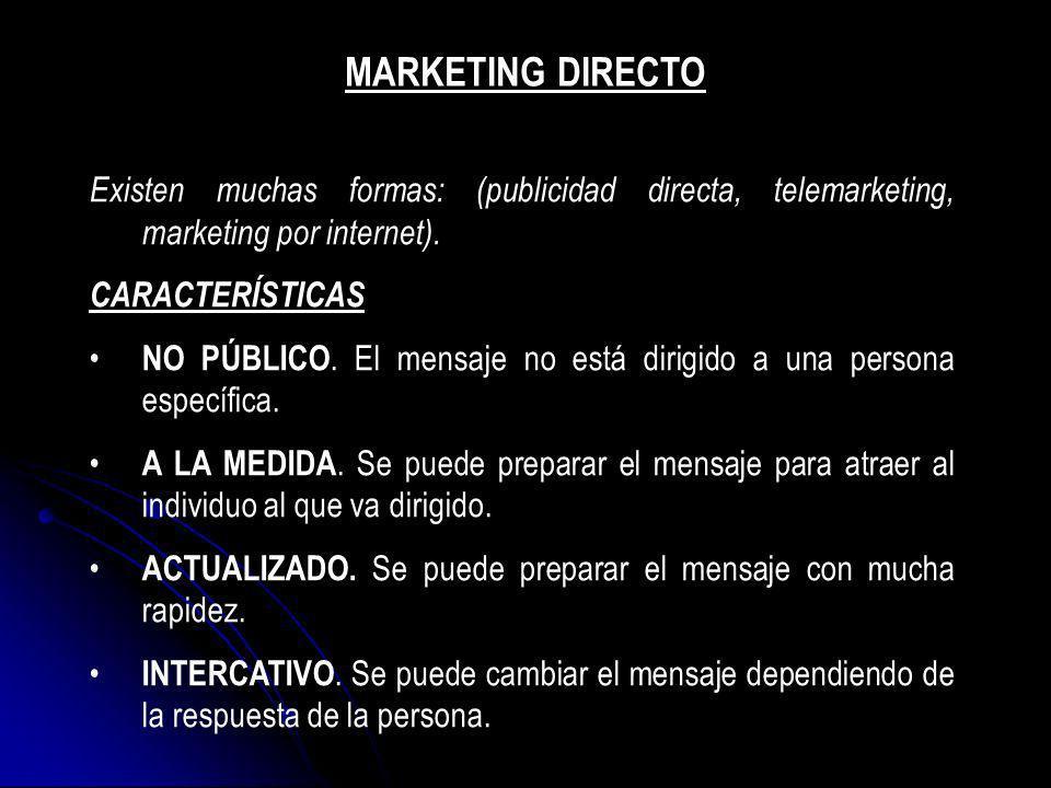 Existen muchas formas: (publicidad directa, telemarketing, marketing por internet). CARACTERÍSTICAS NO PÚBLICO. El mensaje no está dirigido a una pers