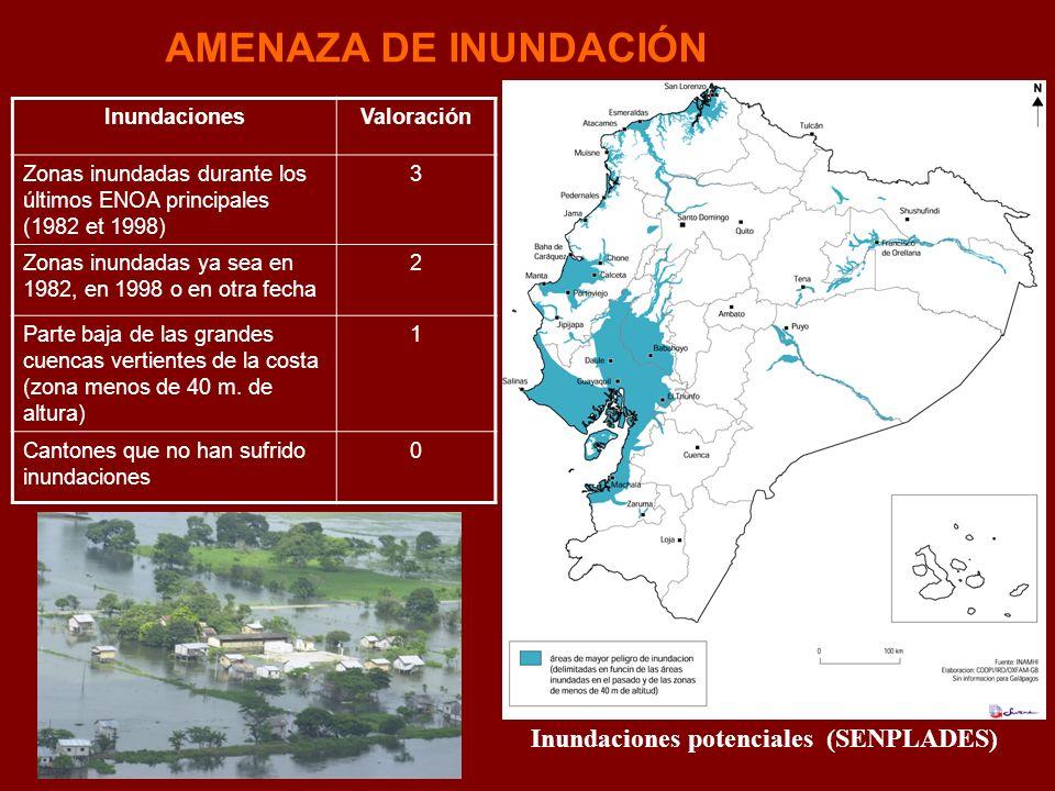 AMENAZA DE INUNDACIÓN Inundaciones potenciales (SENPLADES) InundacionesValoración Zonas inundadas durante los últimos ENOA principales (1982 et 1998)