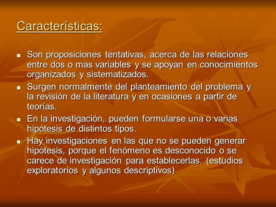 Características: Son proposiciones tentativas, acerca de las relaciones entre dos o mas variables y se apoyan en conocimientos organizados y sistemati