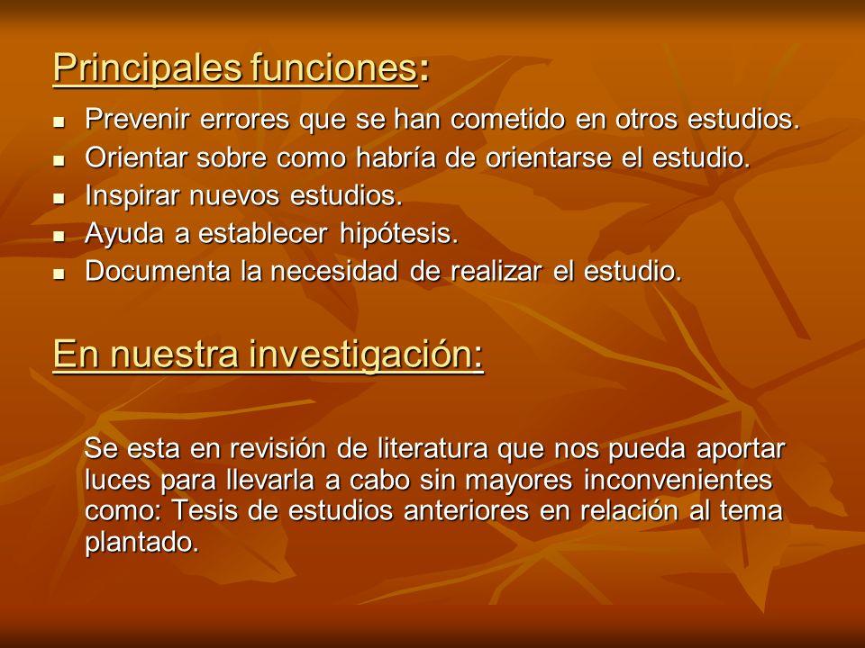 Principales funciones: Prevenir errores que se han cometido en otros estudios. Prevenir errores que se han cometido en otros estudios. Orientar sobre