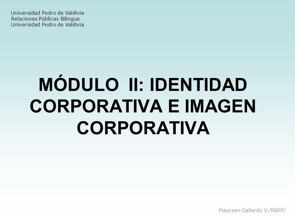 MÓDULO II: IDENTIDAD CORPORATIVA E IMAGEN CORPORATIVA Universidad Pedro de Valdivia Relaciones Públicas Bilingue Universidad Pedro de Valdivia Maureen