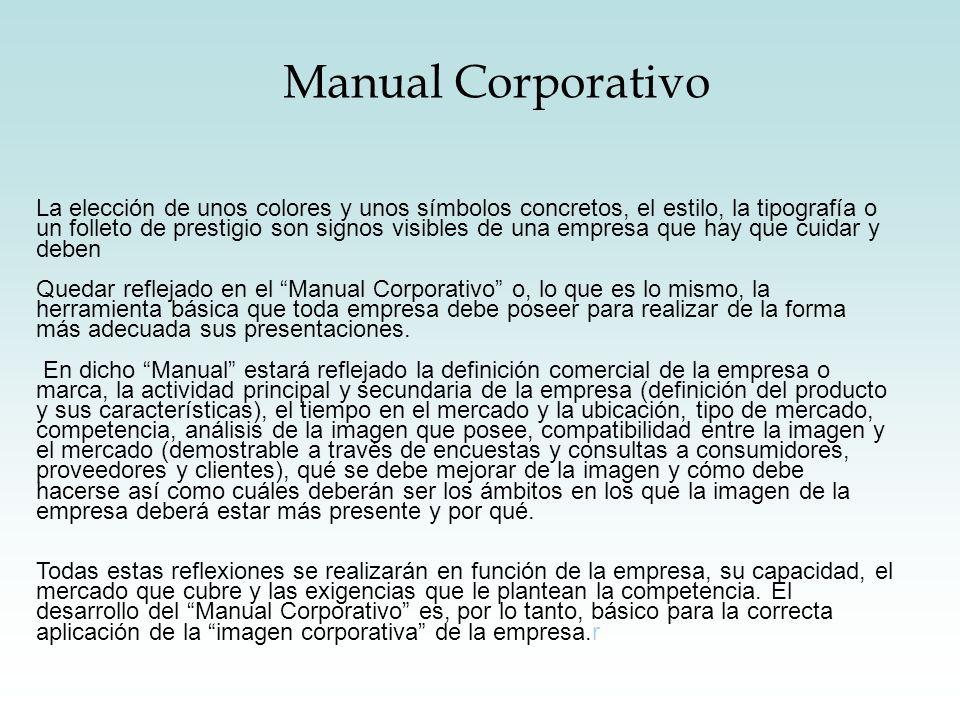 Manual Corporativo La elección de unos colores y unos símbolos concretos, el estilo, la tipografía o un folleto de prestigio son signos visibles de un
