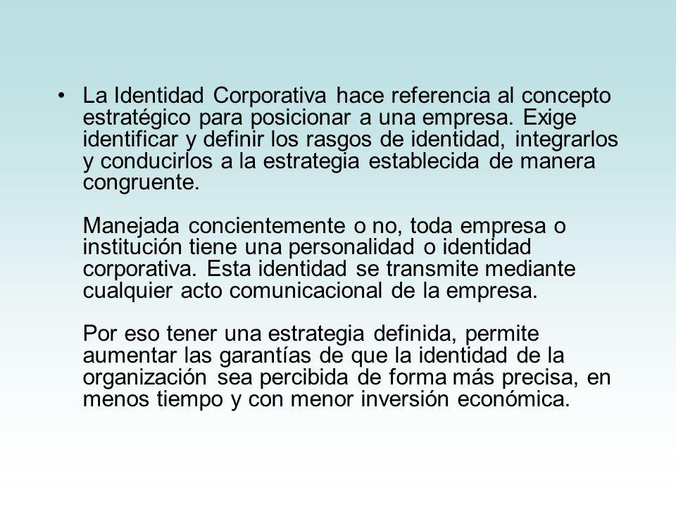 La Identidad Corporativa hace referencia al concepto estratégico para posicionar a una empresa. Exige identificar y definir los rasgos de identidad, i