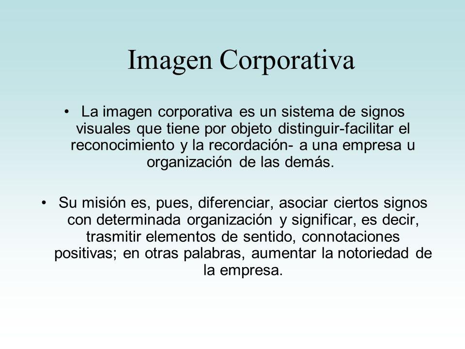 Imagen Corporativa La imagen corporativa es un sistema de signos visuales que tiene por objeto distinguir-facilitar el reconocimiento y la recordación
