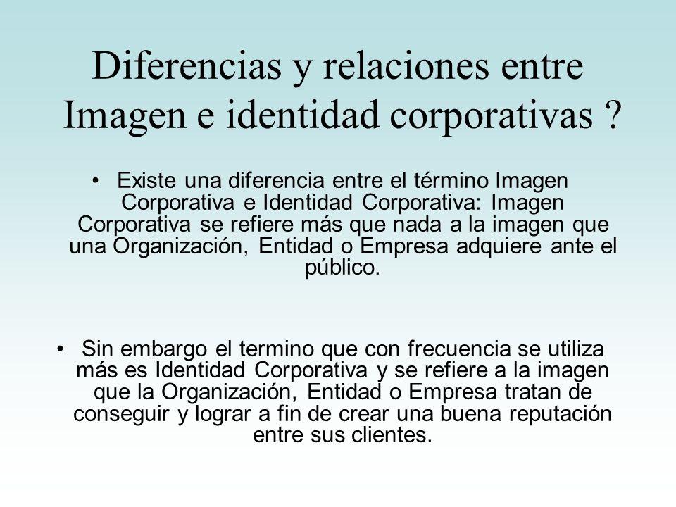 Diferencias y relaciones entre Imagen e identidad corporativas ? Existe una diferencia entre el término Imagen Corporativa e Identidad Corporativa: Im