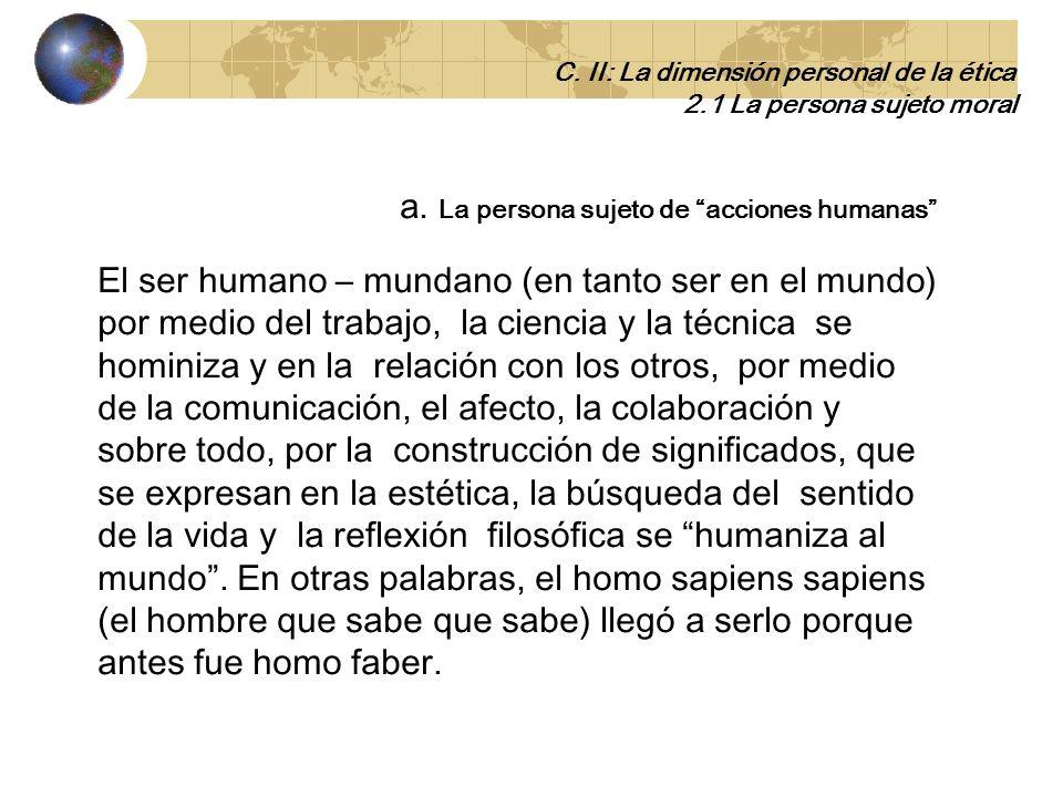 a. La persona sujeto de acciones humanas El mundo - naturaleza es el espacio en el cual el ser humano actúa e interactúa, no solo de manera mecánica s