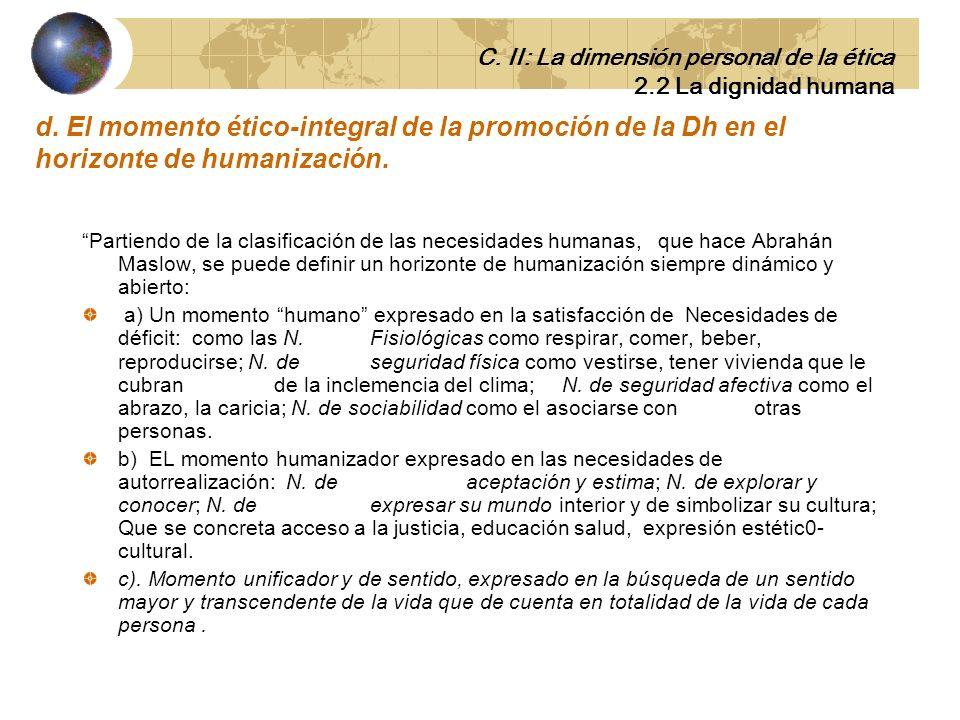 c. El momento histórico-social del reconocimiento de la Dh. Tanto la dignidad del ser humano como el reconocimiento social de su libertad solidaria en