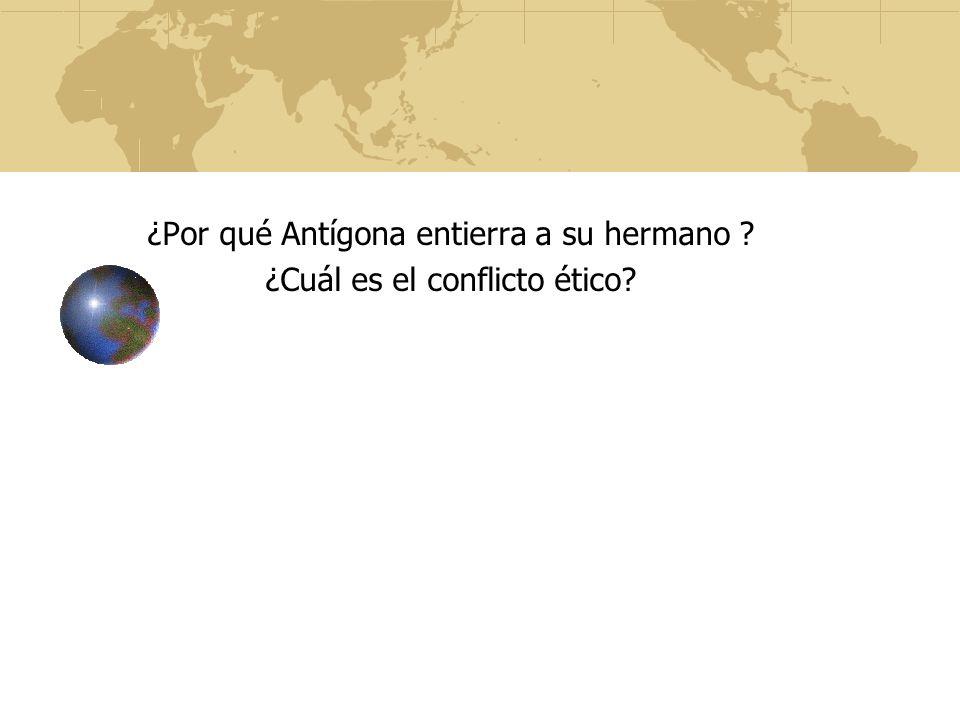 ¿Por qué Antígona entierra a su hermano ? ¿Cuál es el conflicto ético?