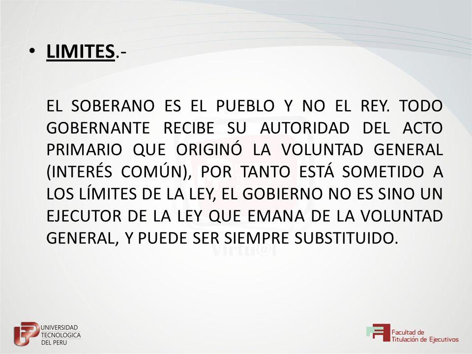 LIMITES.- EL SOBERANO ES EL PUEBLO Y NO EL REY. TODO GOBERNANTE RECIBE SU AUTORIDAD DEL ACTO PRIMARIO QUE ORIGINÓ LA VOLUNTAD GENERAL (INTERÉS COMÚN),