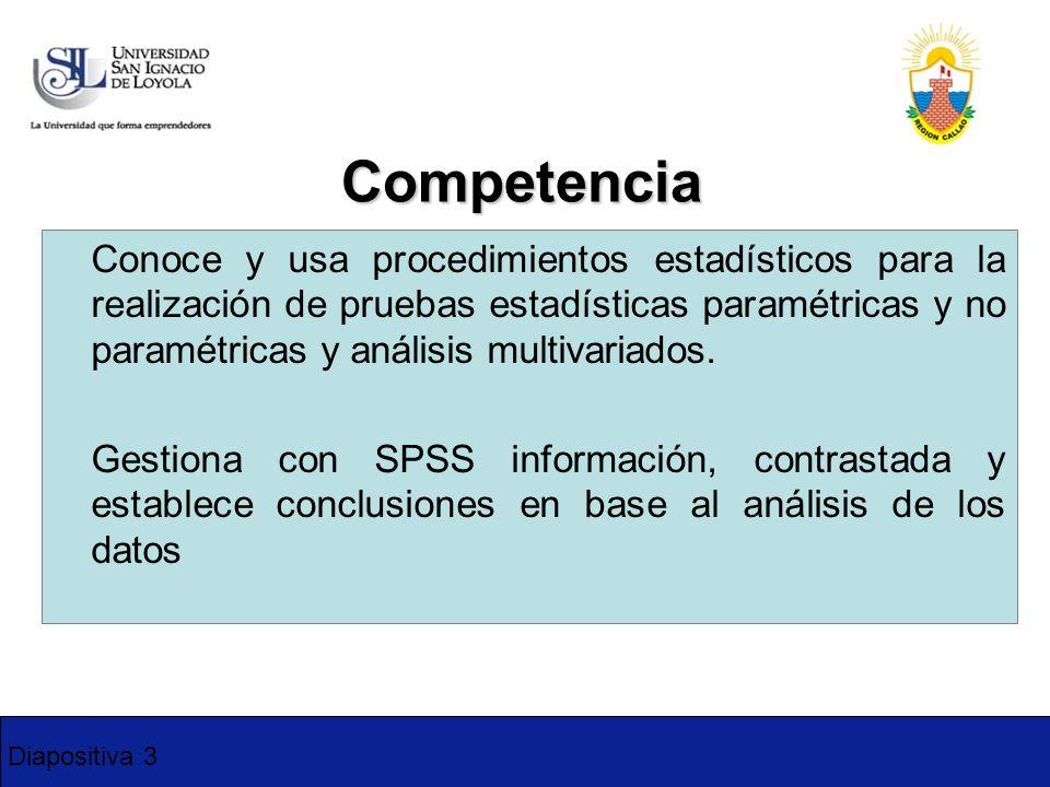 Diapositiva 3 Competencia Conoce y usa procedimientos estadísticos para la realización de pruebas estadísticas paramétricas y no paramétricas y anális