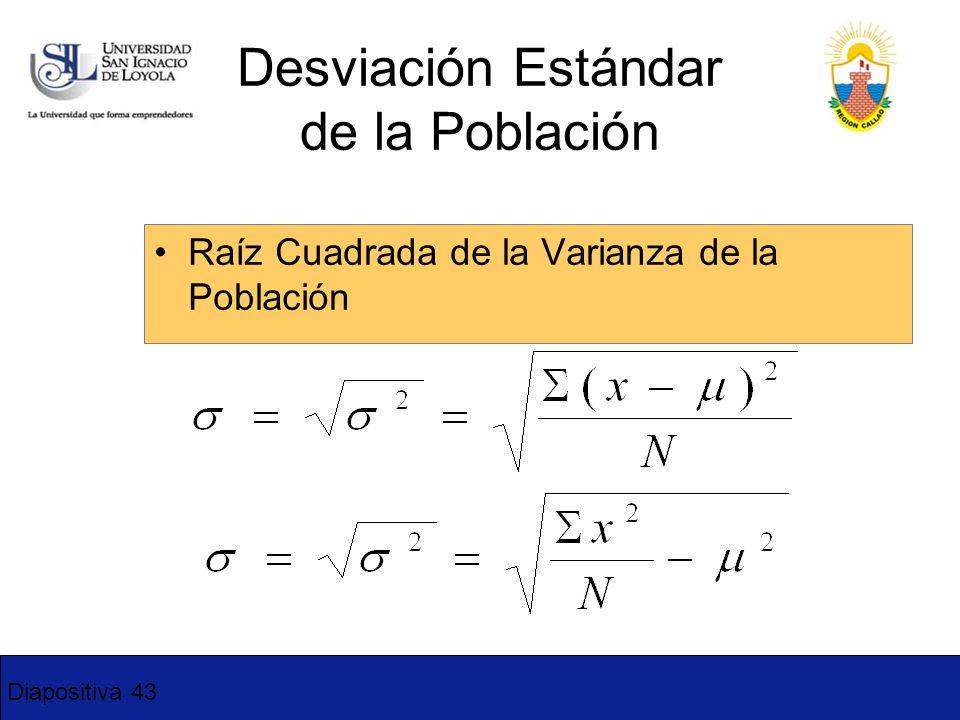 Diapositiva 43 Raíz Cuadrada de la Varianza de la Población Desviación Estándar de la Población