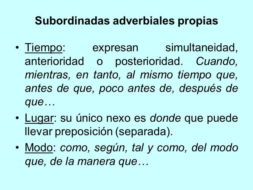 Subordinadas adverbiales propias Tiempo: expresan simultaneidad, anterioridad o posterioridad. Cuando, mientras, en tanto, al mismo tiempo que, antes