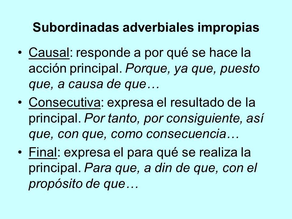 Subordinadas adverbiales impropias Causal: responde a por qué se hace la acción principal. Porque, ya que, puesto que, a causa de que… Consecutiva: ex