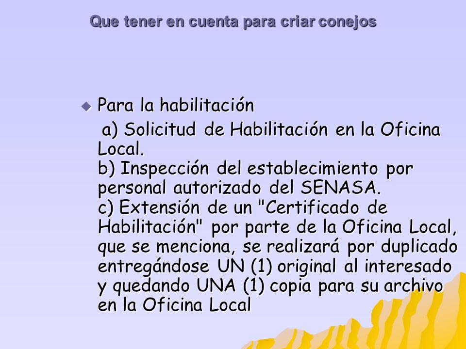 Que tener en cuenta para criar conejos Para la habilitación Para la habilitación a) Solicitud de Habilitación en la Oficina Local. b) Inspección del e