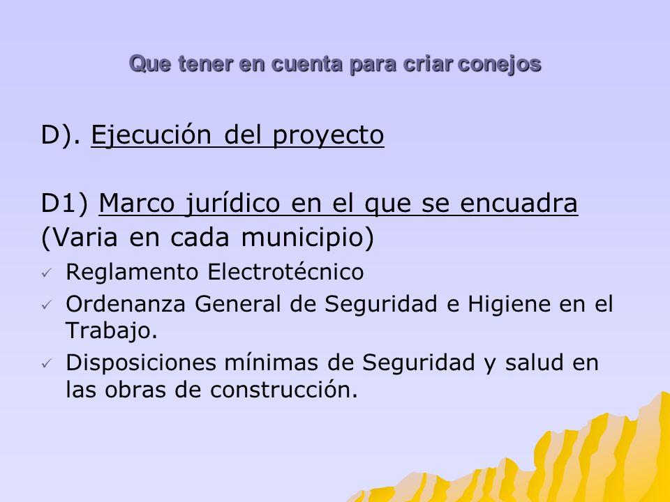 Que tener en cuenta para criar conejos D). Ejecución del proyecto D1) Marco jurídico en el que se encuadra (Varia en cada municipio) Reglamento Electr