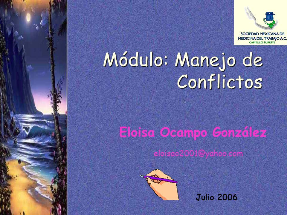 Eloisa Ocampo González Julio 2006 Módulo: Manejo de Conflictos eloisao2001@yahoo.com