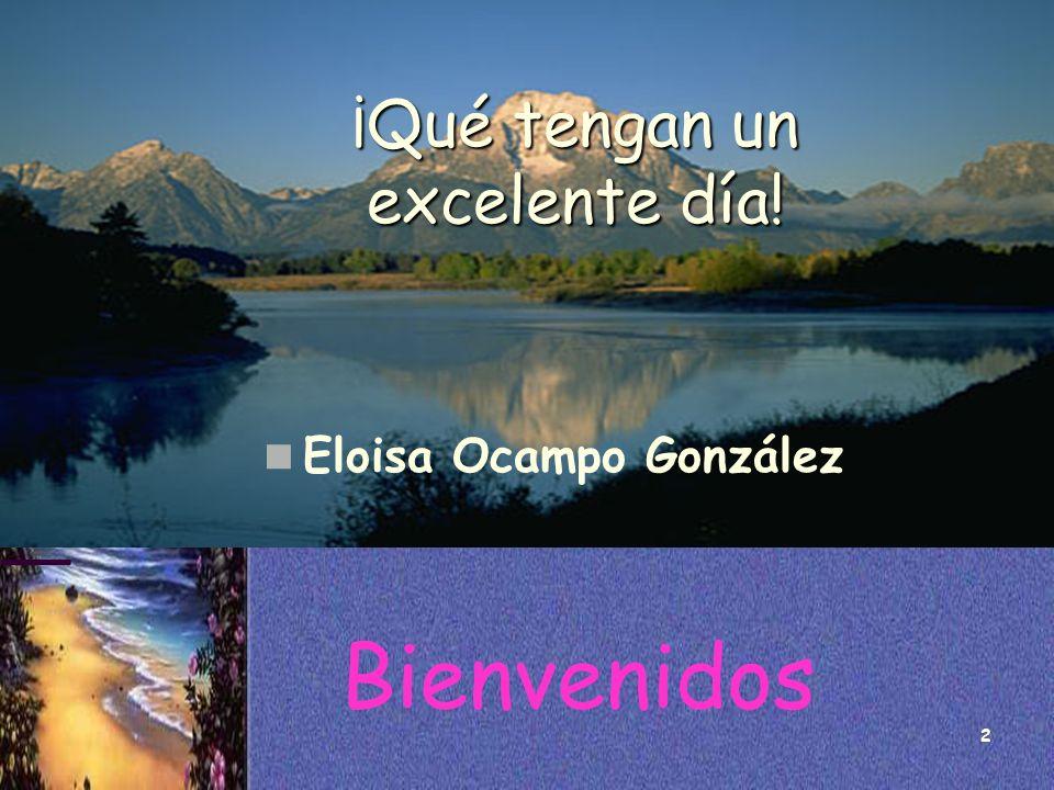 2 Bienvenidos ¡Qué tengan un excelente día! Eloisa Ocampo González