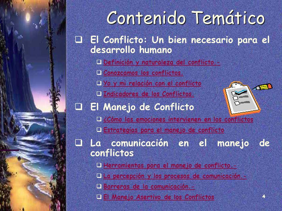 4 Contenido Temático El Conflicto: Un bien necesario para el desarrollo humano Definición y naturaleza del conflicto.- Definición y naturaleza del con