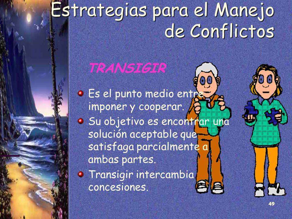 49 Estrategias para el Manejo de Conflictos TRANSIGIR Es el punto medio entre imponer y cooperar. Su objetivo es encontrar una solución aceptable que