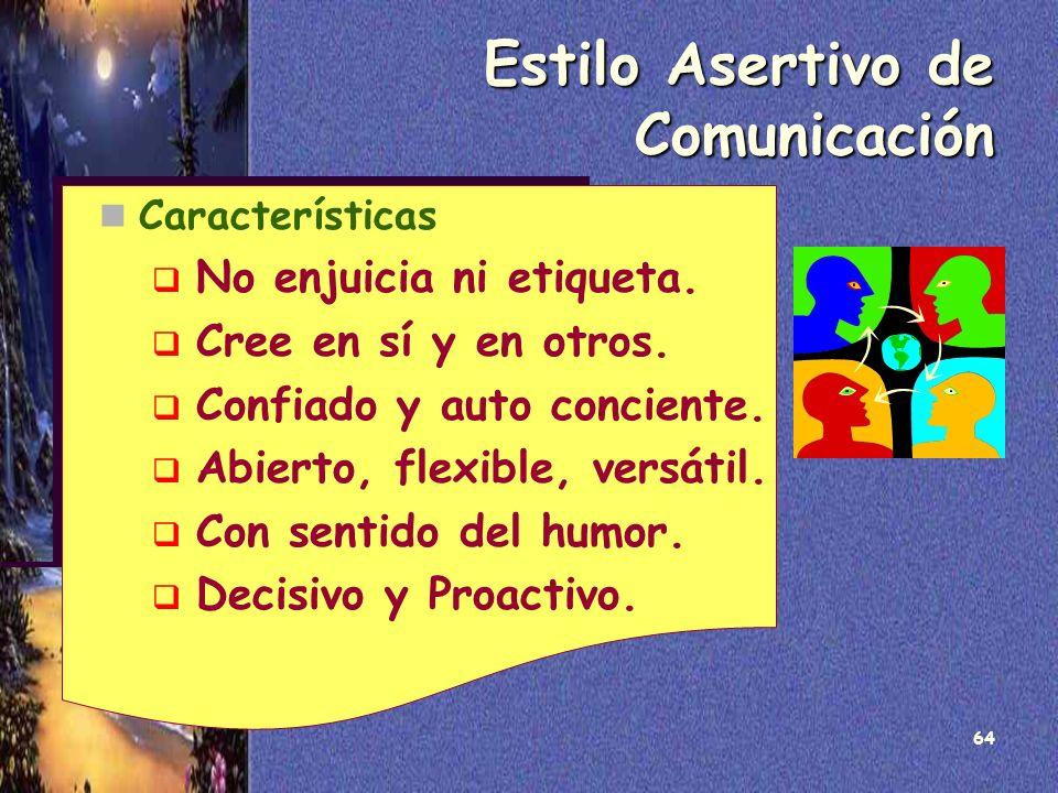 64 Estilo Asertivo de Comunicación Características No enjuicia ni etiqueta. Cree en sí y en otros. Confiado y auto conciente. Abierto, flexible, versá