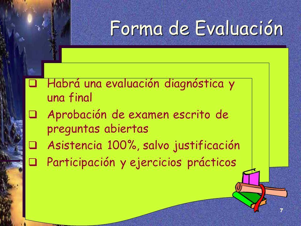 7 Forma de Evaluación Habrá una evaluación diagnóstica y una final Aprobación de examen escrito de preguntas abiertas Asistencia 100%, salvo justifica
