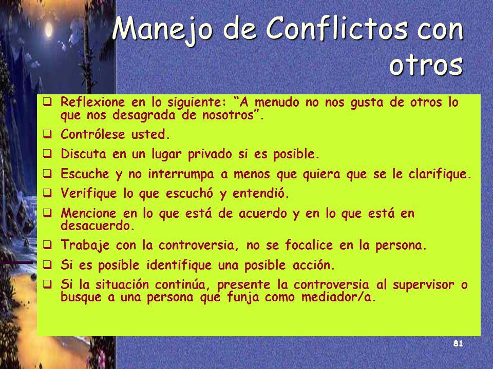 81 Manejo de Conflictos con otros Reflexione en lo siguiente: A menudo no nos gusta de otros lo que nos desagrada de nosotros. Contrólese usted. Discu