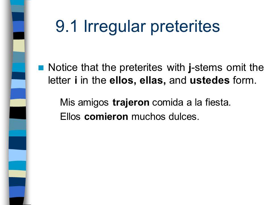 9.1 Irregular preterites SINGULAR FORMS yo di tú diste Ud.