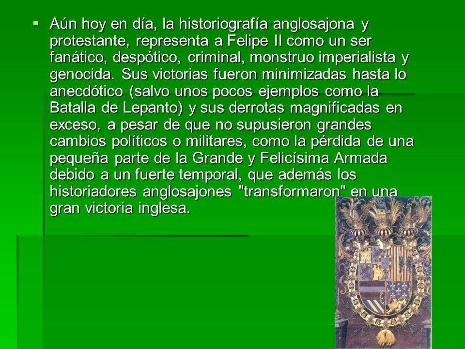 Aún hoy en día, la historiografía anglosajona y protestante, representa a Felipe II como un ser fanático, despótico, criminal, monstruo imperialista y