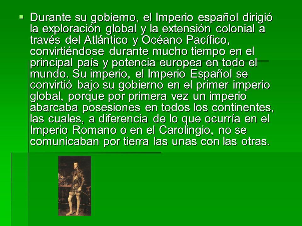 Durante su gobierno, el Imperio español dirigió la exploración global y la extensión colonial a través del Atlántico y Océano Pacífico, convirtiéndose