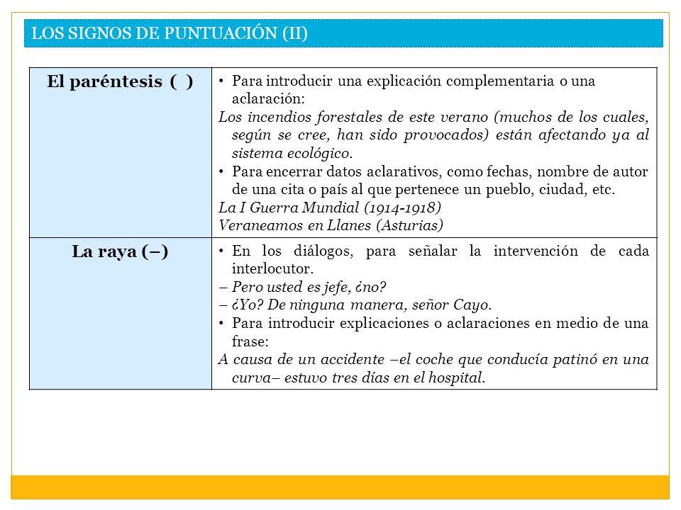 LOS SIGNOS DE PUNTUACIÓN (II) El paréntesis ( ) Para introducir una explicación complementaria o una aclaración: Los incendios forestales de este vera