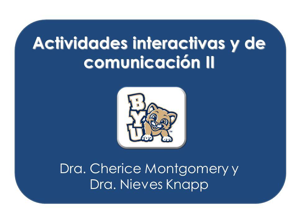 Actividades interactivas y de comunicación II Dra. Cherice Montgomery y Dra. Nieves Knapp